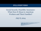 Social Security Disability Insurance: What Does It Mean to American Workers and Their Families?